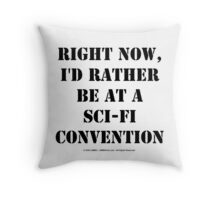 Right Now, I'd Rather Be At A Sci-Fi Convention - Black Text Throw Pillow