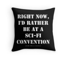 Right Now, I'd Rather Be At A Sci-Fi Convention - White Text Throw Pillow