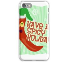 Have A Spicy Holiday iPhone Case/Skin