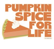 Pumpkin Spice For Life by mytshirtfort