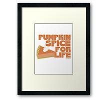Pumpkin Spice For Life Framed Print