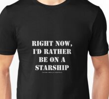 Right Now, I'd Rather Be On A Starship - White Text Unisex T-Shirt