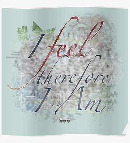 I Feel, Therefore I Am Poster