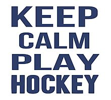 Keep Calm Play Hockey  Photographic Print