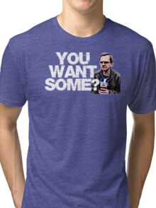 YOU WANT SOME? Tri-blend T-Shirt