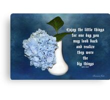 Life ~ Enjoy the Little Things Canvas Print