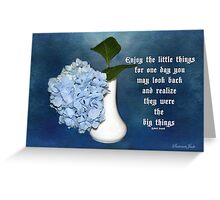 Life ~ Enjoy the Little Things Greeting Card