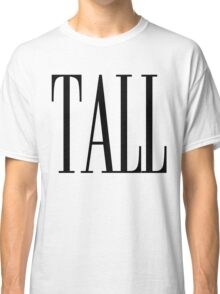 Tall I Love Being Tall Dark Handsome Classic T-Shirt