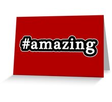 Amazing - Hashtag - Black & White Greeting Card