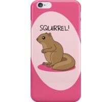 Squirrel Is Squirrel iPhone Case/Skin