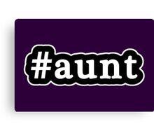 Aunt - Hashtag - Black & White Canvas Print