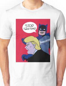 Trump Stop Tweeting! Unisex T-Shirt