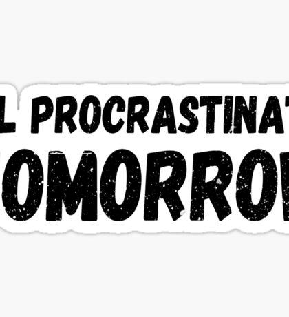 I'll procrastinate tomorrow Sticker