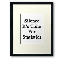 Silence It's Time For Statistics  Framed Print