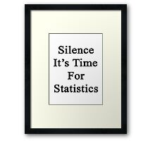 Silence It's Time For Statistics  Framed Print