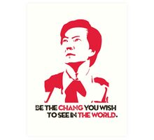 Be the CHANG you wish to see in the world. Art Print