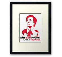 Be the CHANG you wish to see in the world. Framed Print