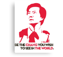 Be the CHANG you wish to see in the world. Canvas Print
