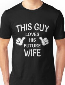 This guy loves his future wife Unisex T-Shirt