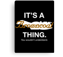Its a Browncoat thing. Canvas Print