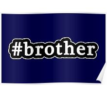 Brother - Hashtag - Black & White Poster