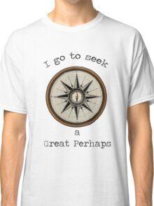 I Go to Seek a Great Perhaps Classic T-Shirt