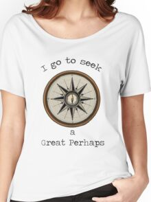 I Go to Seek a Great Perhaps Women's Relaxed Fit T-Shirt