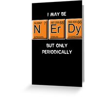 Nerdy (Periodically Speaking) Greeting Card