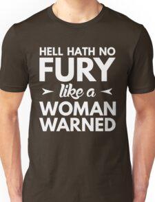 Hell hath no fury like a woman warned Unisex T-Shirt