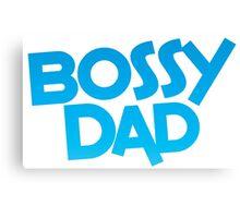Bossy dad! Canvas Print