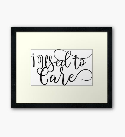 I used to care - ironic - sarcastic typography design Framed Print
