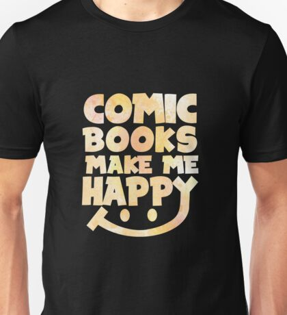Comic Books Make Me Happy - Comic Books Unisex T-Shirt