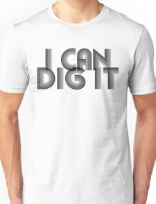 I Can Dig It Unisex T-Shirt