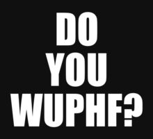 Do you WUPHF? T-Shirt