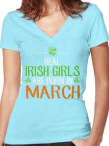St. Patrick's Day Real Irish Girls Are Born In March Women's Fitted V-Neck T-Shirt