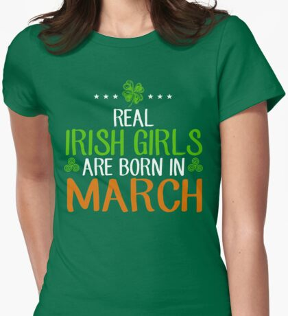 St. Patrick's Day Real Irish Girls Are Born In March Womens Fitted T-Shirt