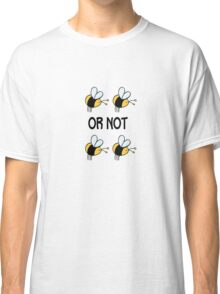 to be or not to be Classic T-Shirt