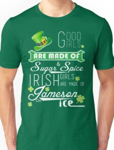 St. Patrick's Day Good Girls Are Made Of Sugar & Spice Irish Girls Are Made Of Jameson On Ice Unisex T-Shirt