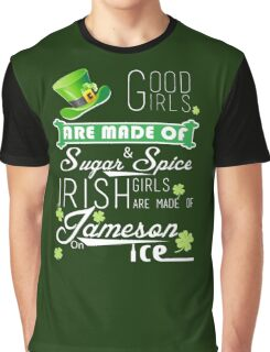 St. Patrick's Day Good Girls Are Made Of Sugar & Spice Irish Girls Are Made Of Jameson On Ice Graphic T-Shirt