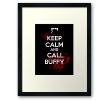 Keep Calm and Call Buffy Framed Print