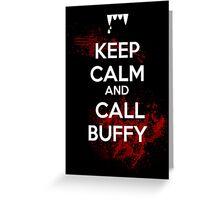 Keep Calm and Call Buffy Greeting Card