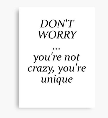 Your not crazy, you're unique Canvas Print