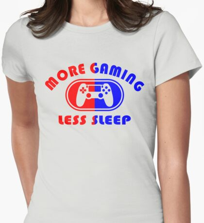 More Gaming, Less Sleep Womens Fitted T-Shirt