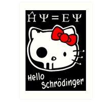 Hello Schrodinger Art Print