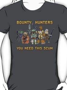 Bounty Hunters- You need this Scum T-Shirt