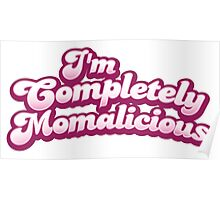 I'm completely MOMALICIOUS! (mom mother funny design) Poster
