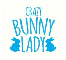 CRAZY Bunny lady Art Print