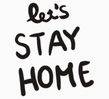 Let's Stay Home by keepcalm98
