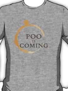 Poo Is Coming T-Shirt