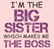 I'M THE BIG SISTER WHICH MAKES ME THE BOSS Kids Clothes